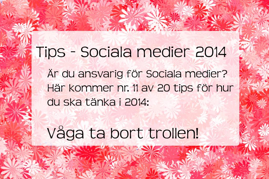 Tip Sociala Medier våga ta bort trollen